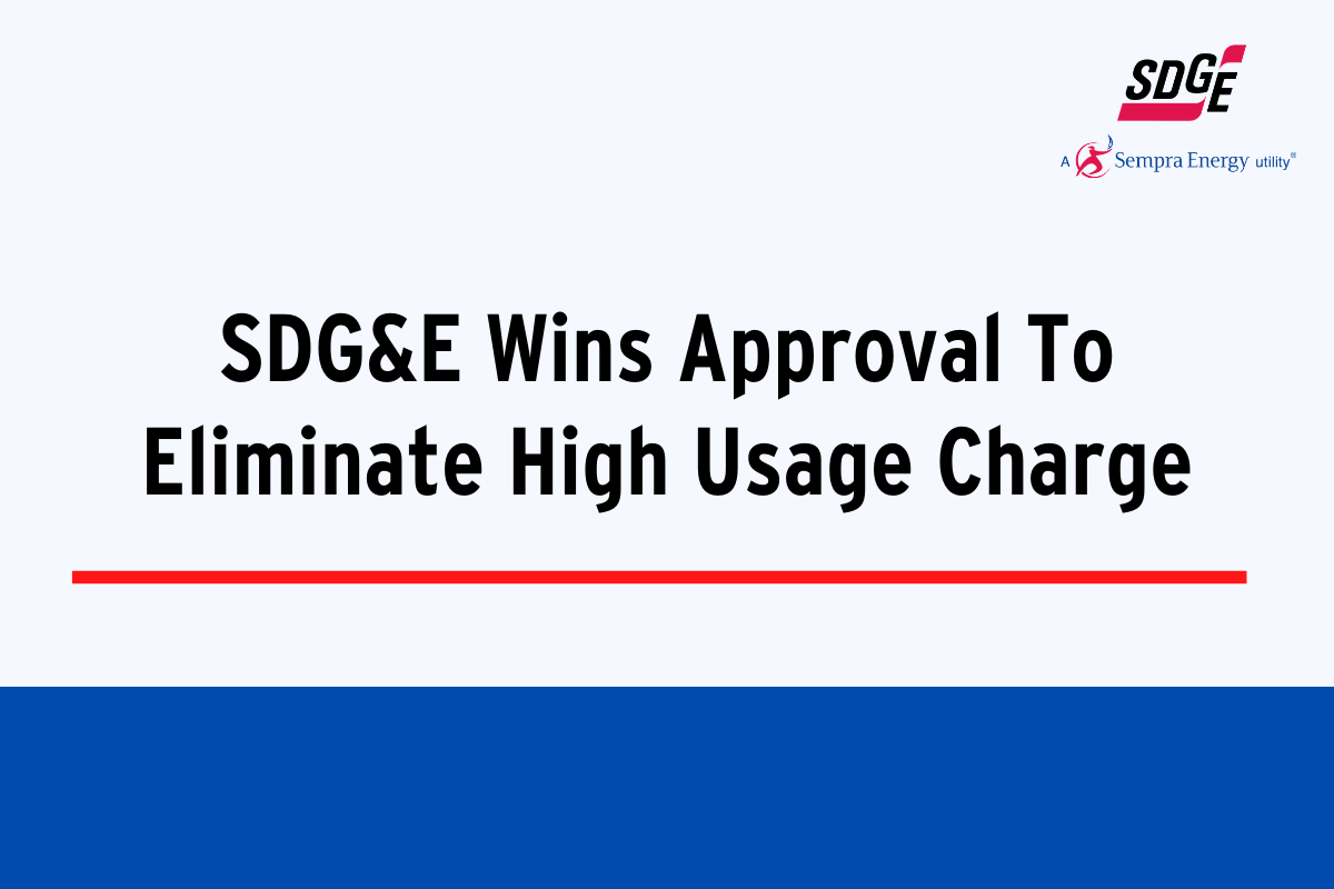 SDG&E Wins Approval To Eliminate High Usage Charge