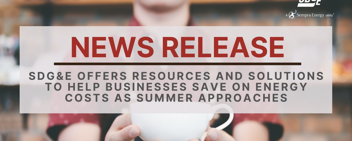 SDG&E Offers Resources and Solutions to Help Businesses Save on Energy Costs as Summer Approaches