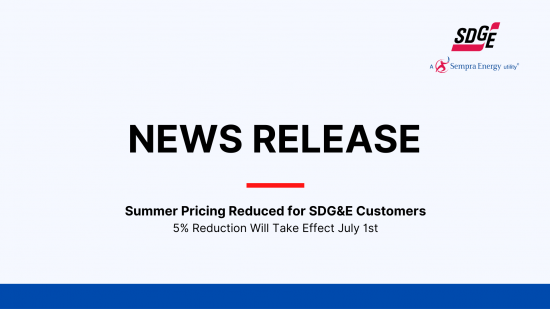 SUMMER PRICING REDUCED FOR  SDG&E CUSTOMERS