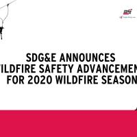 SDG&E Announces Wildfire Safety Advancements For 2020 Wildfire Season